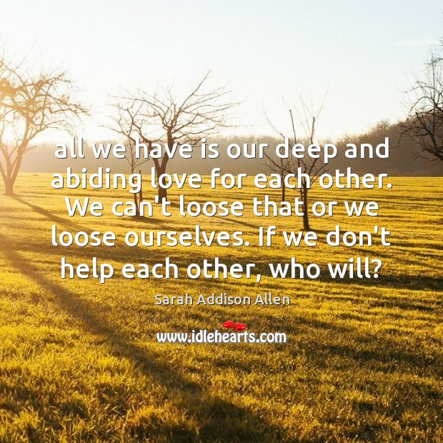 Image, All we have is our deep and abiding love for each other.