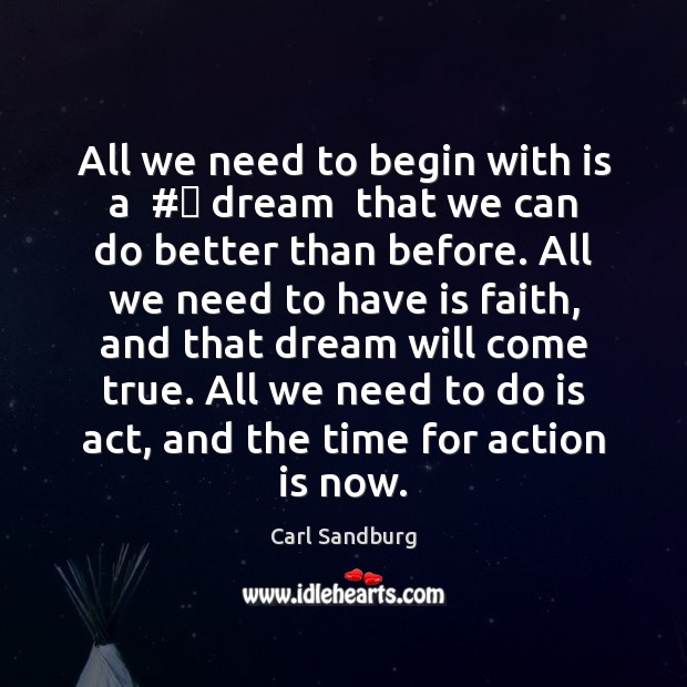 All we need to begin with is a  #‎ dream  that we can Action Quotes Image