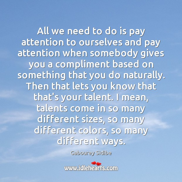 All we need to do is pay attention to ourselves and pay Gabourey Sidibe Picture Quote
