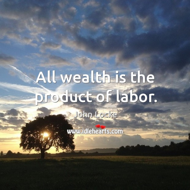 Image, All wealth is the product of labor.