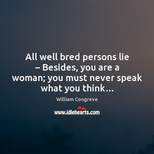 All well bred persons lie – Besides, you are a woman; you must Image
