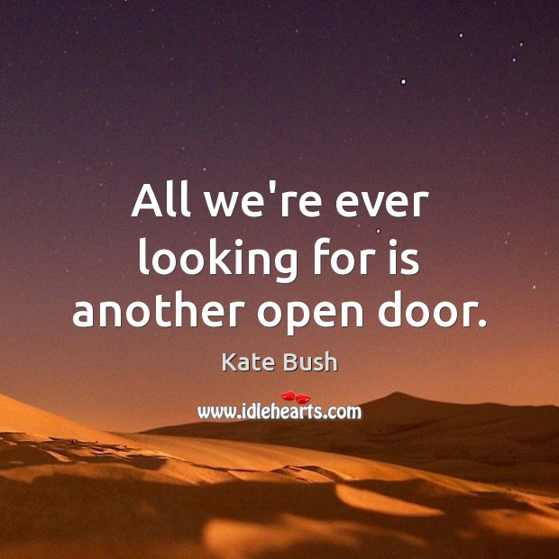 All we're ever looking for is another open door. Image