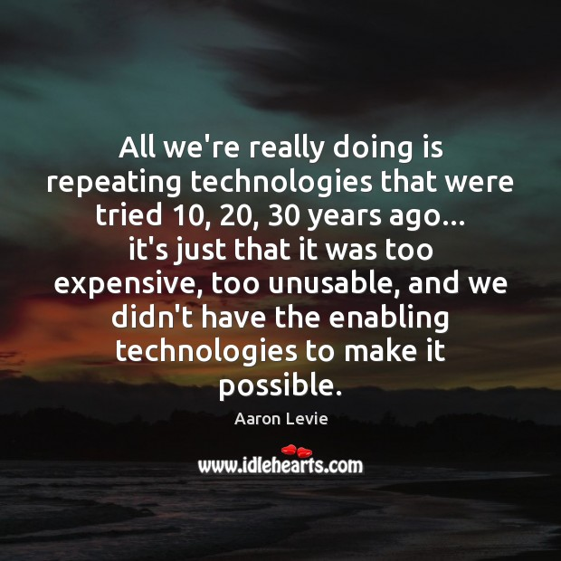 All we're really doing is repeating technologies that were tried 10, 20, 30 years ago… Image