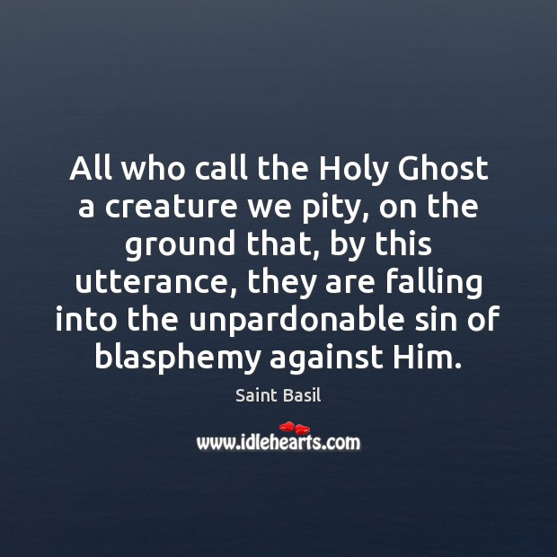 Image, All who call the Holy Ghost a creature we pity, on the