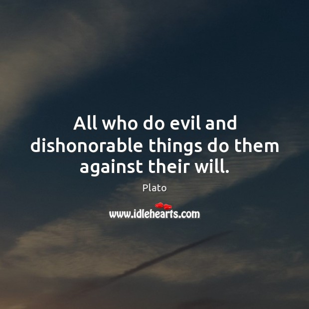 All who do evil and dishonorable things do them against their will. Image