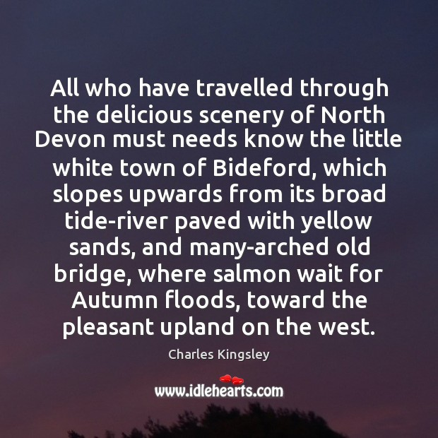 All who have travelled through the delicious scenery of North Devon must Charles Kingsley Picture Quote