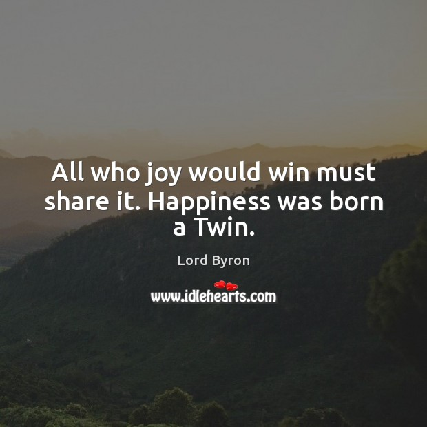Image, All who joy would win must share it. Happiness was born a Twin.