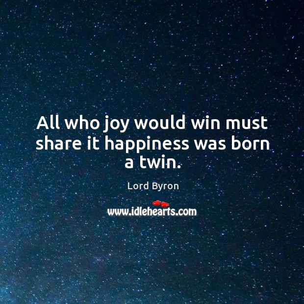 Image, All who joy would win must share it happiness was born a twin.