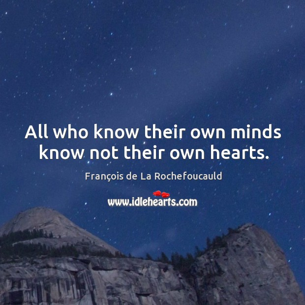 All who know their own minds know not their own hearts. Image