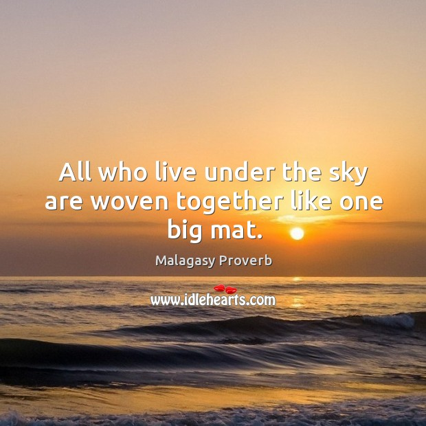 Image, All who live under the sky are woven together like one big mat.