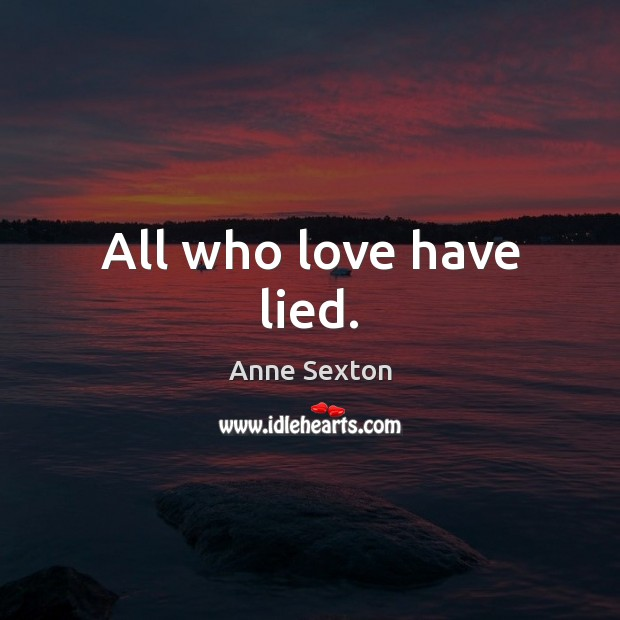 All who love have lied. Image