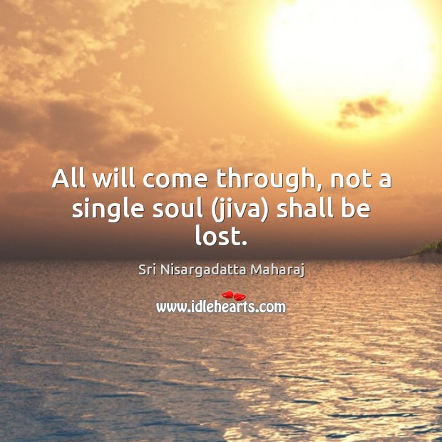 All will come through, not a single soul (jiva) shall be lost. Image