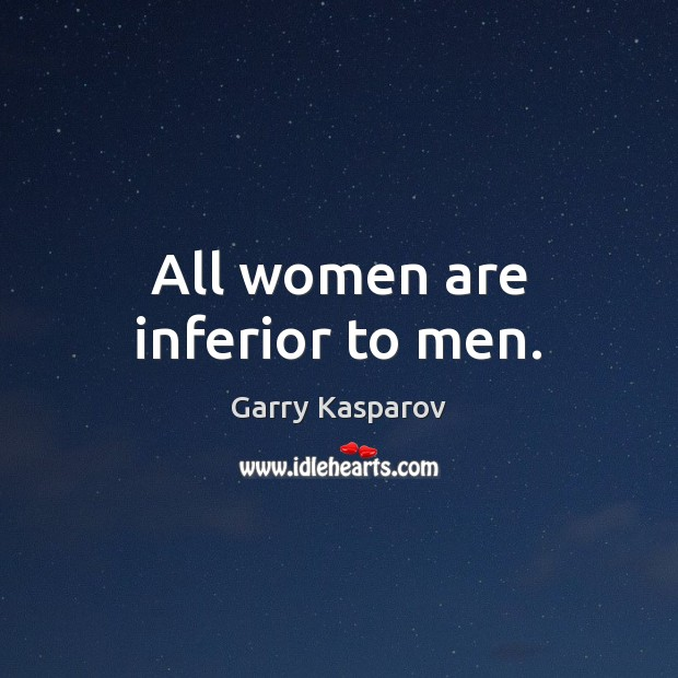 All women are inferior to men. Image