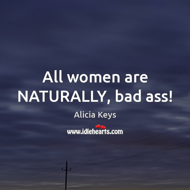 All women are NATURALLY, bad ass! Image