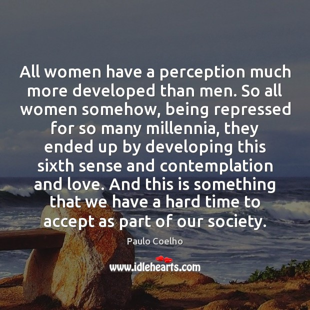 Image, All women have a perception much more developed than men. So all