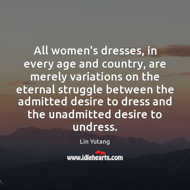 All women's dresses, in every age and country, are merely variations on Image