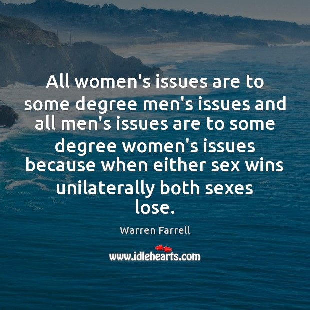 All women's issues are to some degree men's issues and all men's Warren Farrell Picture Quote