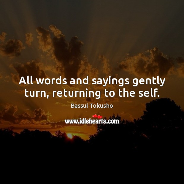 Image, All words and sayings gently turn, returning to the self.
