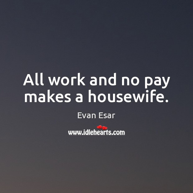 All work and no pay makes a housewife. Image