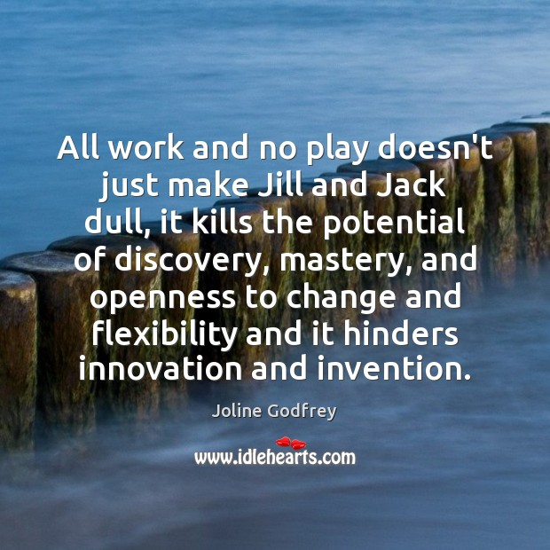 Image, All work and no play doesn't just make Jill and Jack dull,