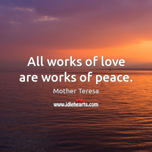Image, All works of love are works of peace.