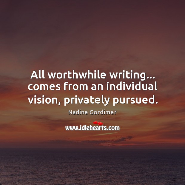 Image, All worthwhile writing… comes from an individual vision, privately pursued.