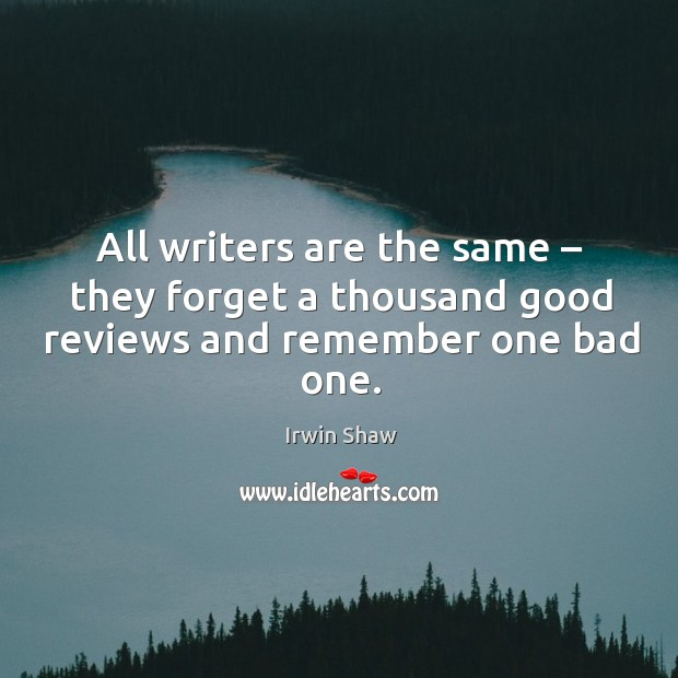 Image, All writers are the same – they forget a thousand good reviews and remember one bad one.