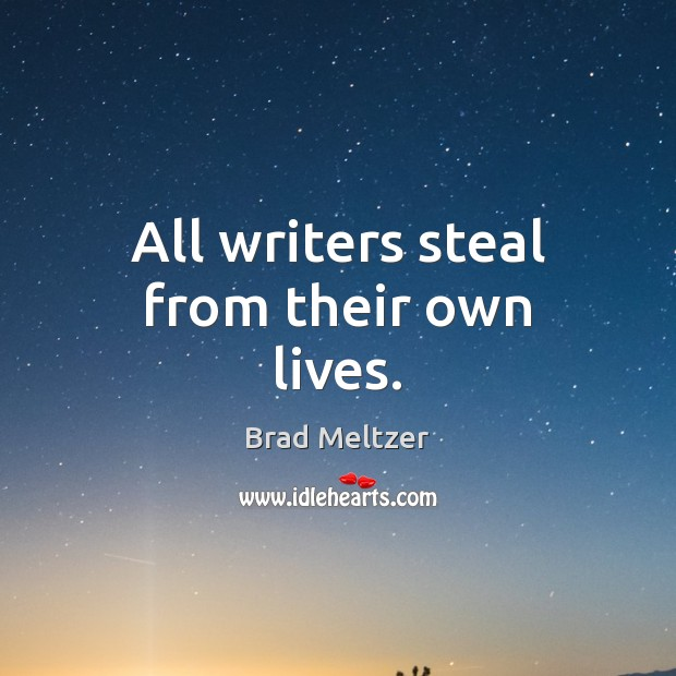 All writers steal from their own lives. Image