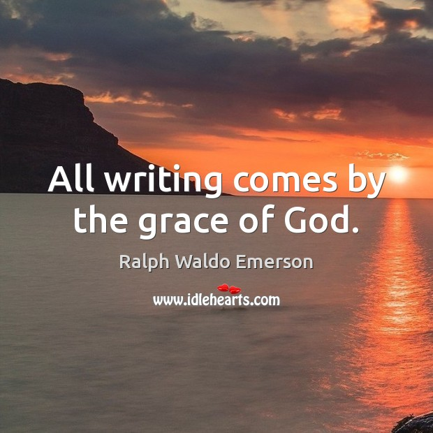 Image, All writing comes by the grace of God.