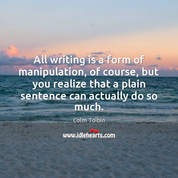 All writing is a form of manipulation, of course, but you realize Image