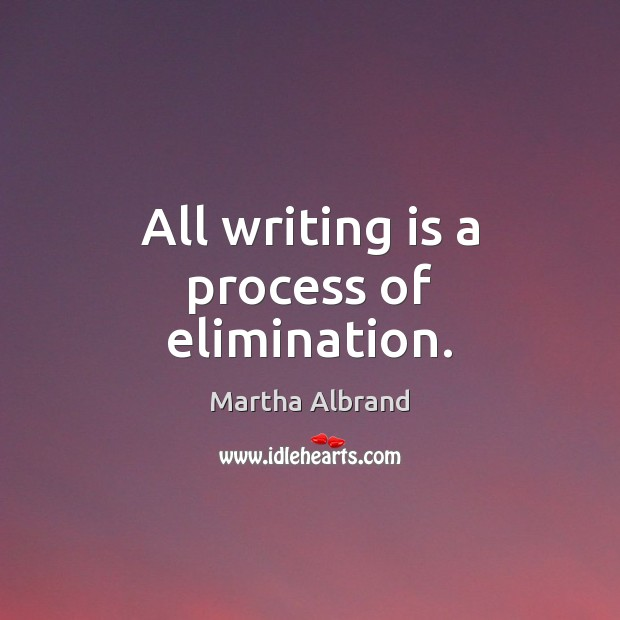 All writing is a process of elimination. Writing Quotes Image