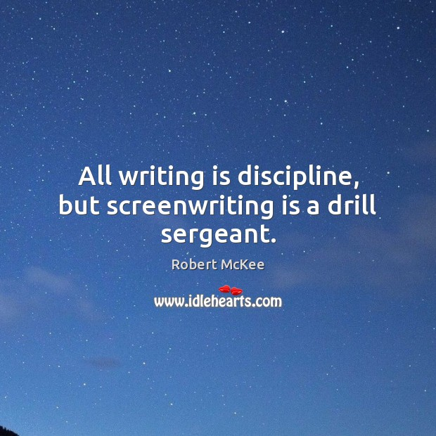All writing is discipline, but screenwriting is a drill sergeant. Image