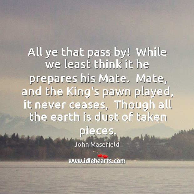 All ye that pass by!  While we least think it he prepares John Masefield Picture Quote