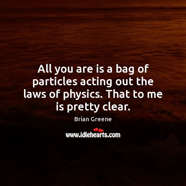 Image, All you are is a bag of particles acting out the laws