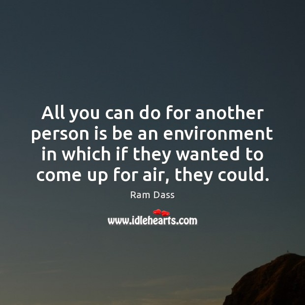 All you can do for another person is be an environment in Ram Dass Picture Quote