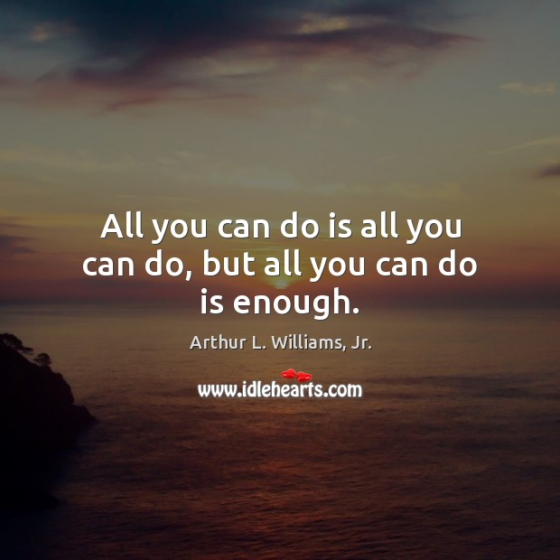 Image, All you can do is all you can do, but all you can do is enough.