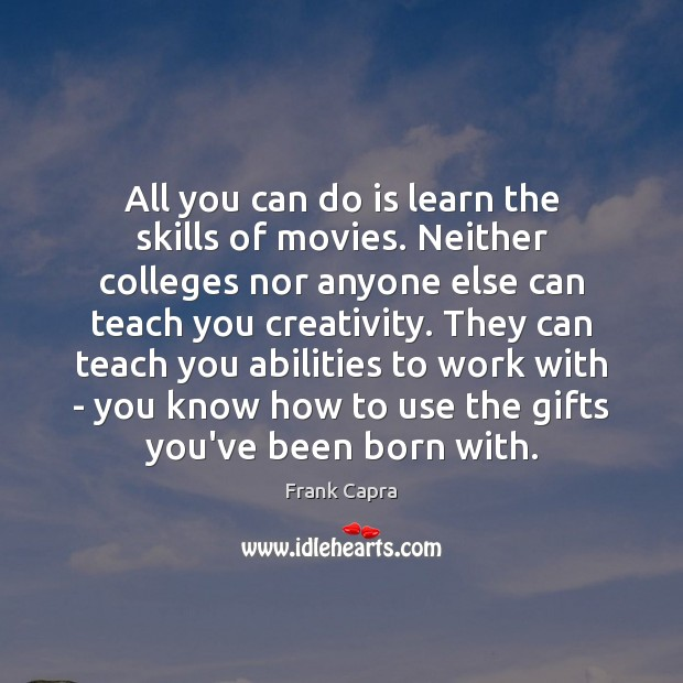 All you can do is learn the skills of movies. Neither colleges Image