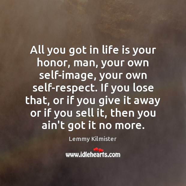 All you got in life is your honor, man, your own self-image, Image