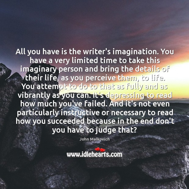 All you have is the writer's imagination. You have a very limited Image