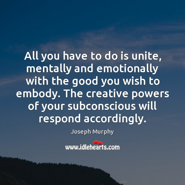 All you have to do is unite, mentally and emotionally with the Image