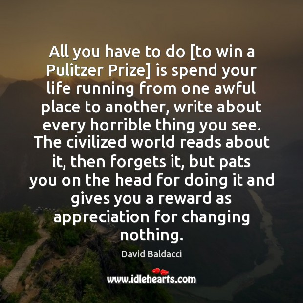 All you have to do [to win a Pulitzer Prize] is spend David Baldacci Picture Quote