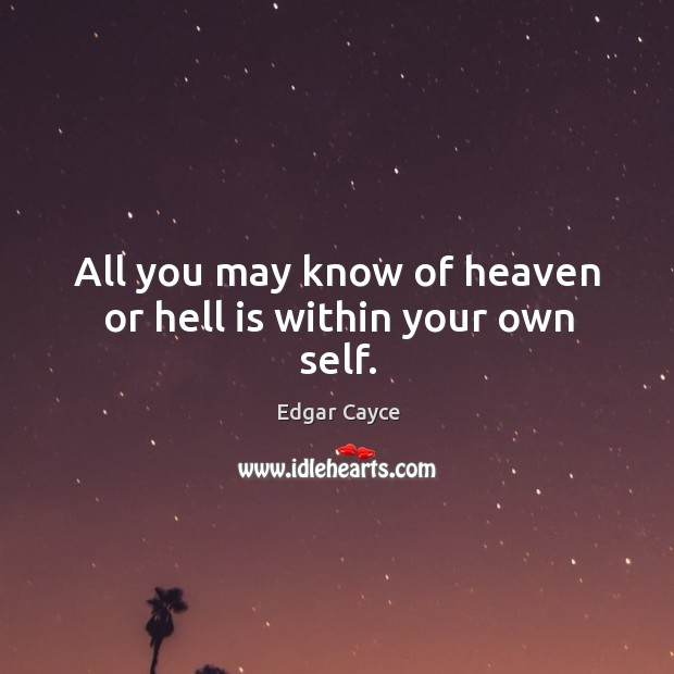 All you may know of heaven or hell is within your own self. Image