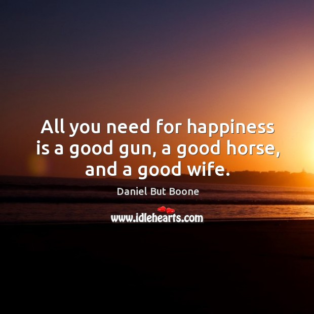 Image, All you need for happiness is a good gun, a good horse, and a good wife.