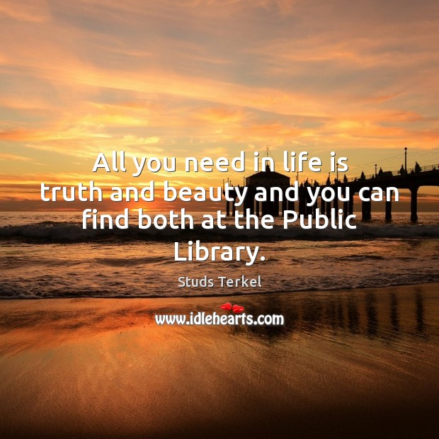 All you need in life is truth and beauty and you can find both at the Public Library. Image