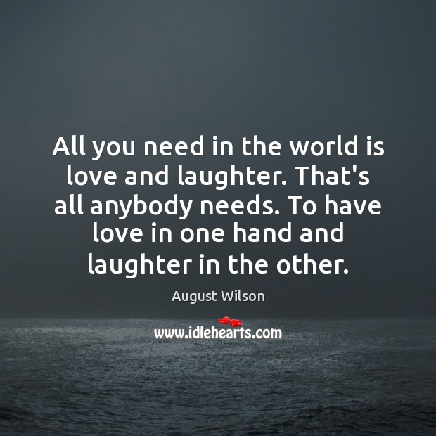 All you need in the world is love and laughter. That's all Image
