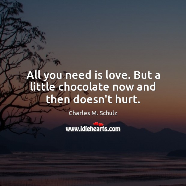 Image, All you need is love. But a little chocolate now and then doesn't hurt.