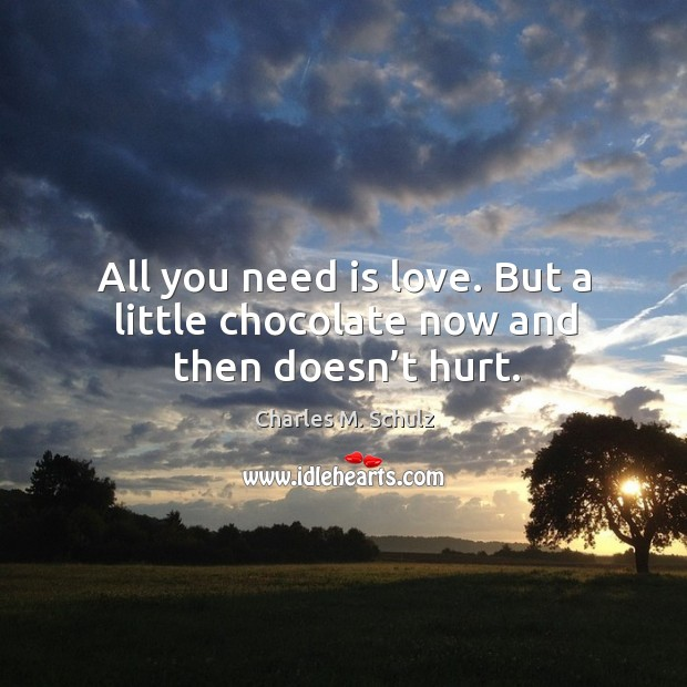 All you need is love. But a little chocolate now and then doesn't hurt. Image