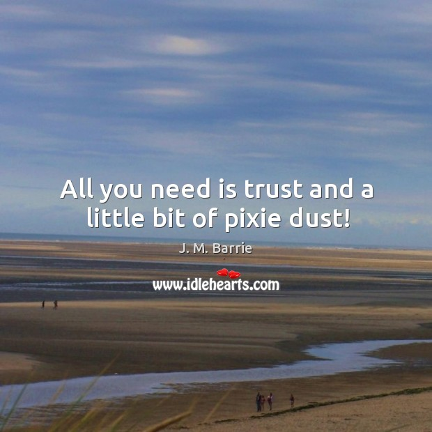 All you need is trust and a little bit of pixie dust! Image