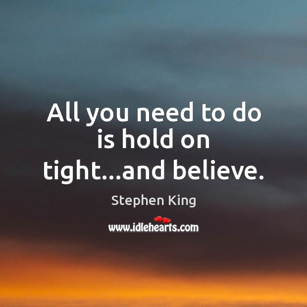 All you need to do is hold on tight…and believe. Image