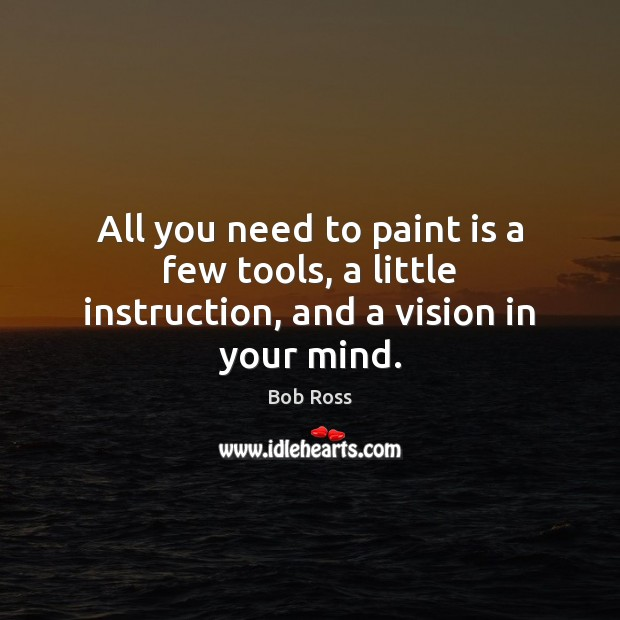 Image, All you need to paint is a few tools, a little instruction, and a vision in your mind.